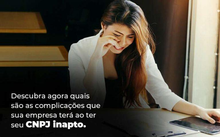 Descubra Agora Quais Sao As Complicacoes Que Sua Empresa Tera Ao Ter Seu Cnpj Inapto Blog 1 1 - Franco Contabilidade